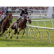 The Fair Grounds Through the Lens: Photographs and Memories of Horse Racing in New Orleans