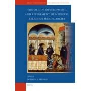 The Origin, Development, and Refinement of Medieval Religious Mendicancies by Donald Prudlo