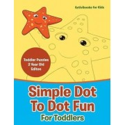 Simple Dot to Dot Fun for Toddlers - Toddler Puzzles 2 Year Old Editon by Activibooks For Kids