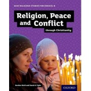 GCSE Religious Studies for Edexcel B: Religion, Peace and Conflict through Christianity by Gordon Reid