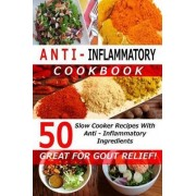 Anti Inflammatory Cookbook - 50 Slow Cooker Recipes with Anti - Inflammatory Ingredients by Dr Kate Marsh