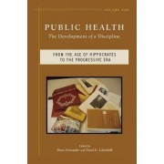 Public Health: From the Age of Hippocrates to the Progressive Era v. 1 by Dona Schneider