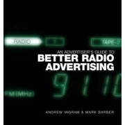 An Advertiser's Guide to Better Radio Advertising by A. Ingram