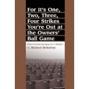 For it's One, Two, Three, Four Strikes You're Out at the Owners' Ball Game by G.Richard McKelvey