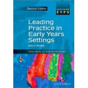 Leading Practice in Early Years Settings by Mary E. Whalley