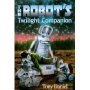 The Robot's Twilight Companion by Tony Daniel