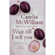 Wait Till I Tell You by Candia McWilliam