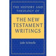 The History and Theology of the New Testament Writings by Udo Schnelle