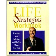 The Life Strategies Workbook by Dr. Phillip McGraw