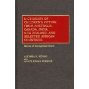 Dictionary of Children's Fiction from Australia, Canada, India, New Zealand, and Selected African Countries: Books of Recognised Merit by Alethea K. Helbig