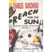 Reach for the Sun: 1978-1994 v.3 by Charles Bukowski
