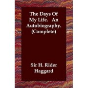 The Days of My Life. an Autobiography. (Complete) by Sir H Rider Haggard
