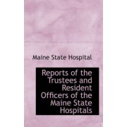Reports of the Trustees and Resident Officers of the Maine State Hospitals by Maine State Hospital