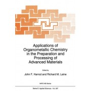 Applications of Organometallic Chemistry in the Preparation and Processing of Advanced Materials by John F. Harrod