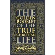 Golden Booklet of the True Christian Life by John Calvin