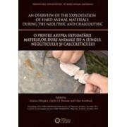 An overview of the Exploitation of hard animal materials during the Neolithic and Chalcolithic / O privire asupra exploatării materiilor dure animale de-a lungul Neoliticului și Calcoliticului