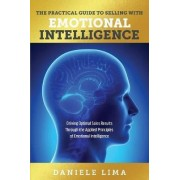 The Practical Guide to Selling with Emotional Intelligence by Daniele Lima