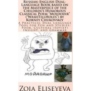 Russian-English Dual-Language Book Based on the Masterpiece of the Children's Humorous Classical Poem Moidodir (Washtillholes) by Korney Chukovskiy by MS Zoia Eliseyeva