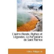 L'Autre Monde, Mythes Et L Gendes. Le Purgatoire de Saint Patrice by Flice Philippe De