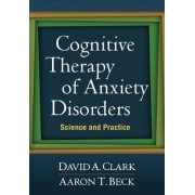 Cognitive Therapy of Anxiety Disorders by David A. Clark