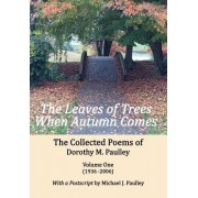 The Leaves of Trees When Autumn Comes: The Collected Poems of Dorothy M. Paulley Volume One (1936 -2006)