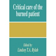Critical Care of the Burned Patient by Lindsey T. a. Rylah