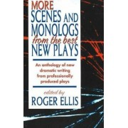 More Scenes and Monologs from the Best New Plays by Roger Ellis