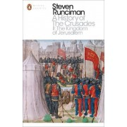 A History of the Crusades: The Kingdom of Jerusalem and the Frankish East 1100-1187 II by Steven Runciman