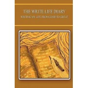 The Write Life Diary - Writing My Life from Good to Great by Kristiina Hiukka