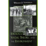 Ideology, Social Theory and the Environment by William D. Sunderlin
