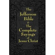 Jefferson Bible & the Complete Sayings of Jesus Christ by Thomas Jefferson