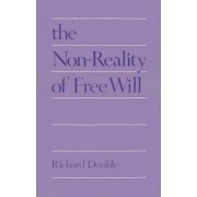 The Nonreality of Free Will by Richard Double