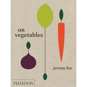 On Vegetables: Modern Recipes for the Home Kitchen(Jeremy Fox)