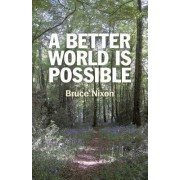 A Better World is Possible by Bruce Nixon