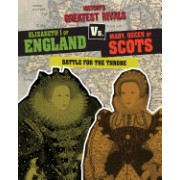 Elizabeth I of England vs. Mary, Queen of Scots: Battle for the Throne