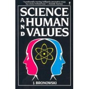 Science and Human Values by J. Bronowski