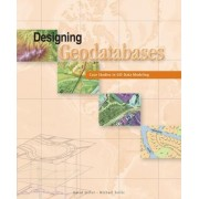 Designing Geodatabases by David K. Arctur