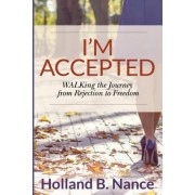 I'm Accepted: Walking the Journey from Rejection to Freedom