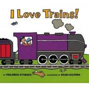 I Love Trains! by Philemon Sturges