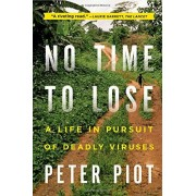 Peter Piot No Time to Lose: A Life in Persuit of Deadly Viruses