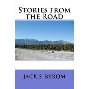 Stories from the Road by Jack S Byrom