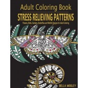 Stress Relieving Patterns: Flowers, Birds, Gardens, Butterflies and Wildlife Designs for Adult Coloring by Bella Mosley
