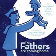Fathers Are Coming Home by Margaret Wise Brown