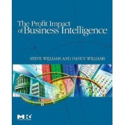 The Profit Impact of Business Intelligence by Steve Williams