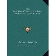 The Magus a Complete System of Occult Philosophy by Francis Barrett
