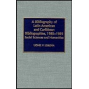 A Bibliography of Latin American and Caribbean Bibliographies, 1985-1989 by Lionel V. Lorona