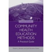Community Health Education Methods: A Practical Guide by Robert J. Bensley