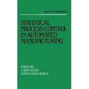 Statistical Process Control in Automated Manufacturing by Bert Keats
