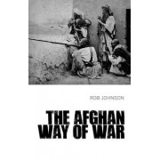 The Afghan Way of War by Rob Johnson