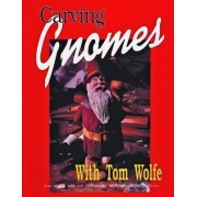 Carving Gnomes by Tom Wolfe
